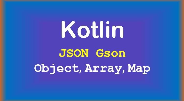 kotlin-convert-json-object-array-map-gson-feature-image