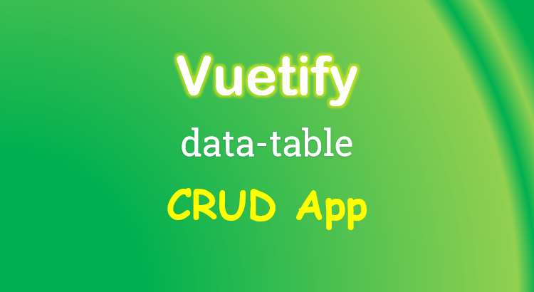 vuetify-data-table-example-crud-app-feature-image