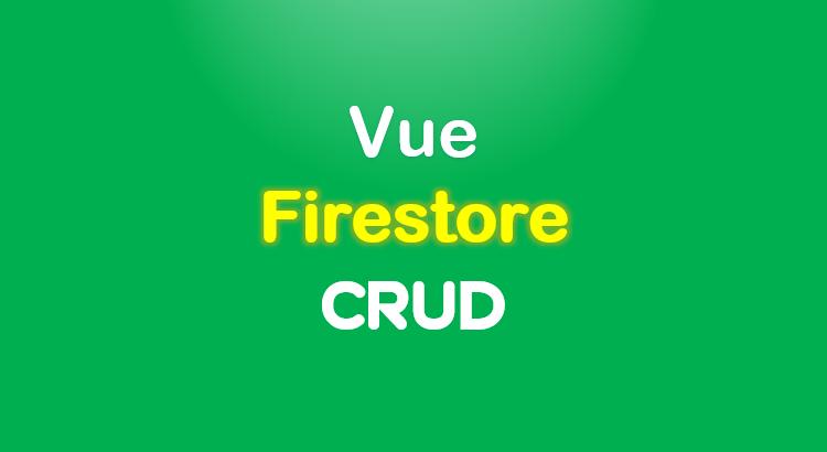 vue-firestore-crud-app-feature-image