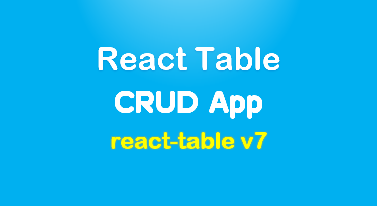 react-table-example-crud-react-table-v7-tutorial-feature-image