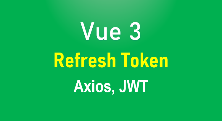 vue-3-refresh-token-axios-jwt-example-feature-image