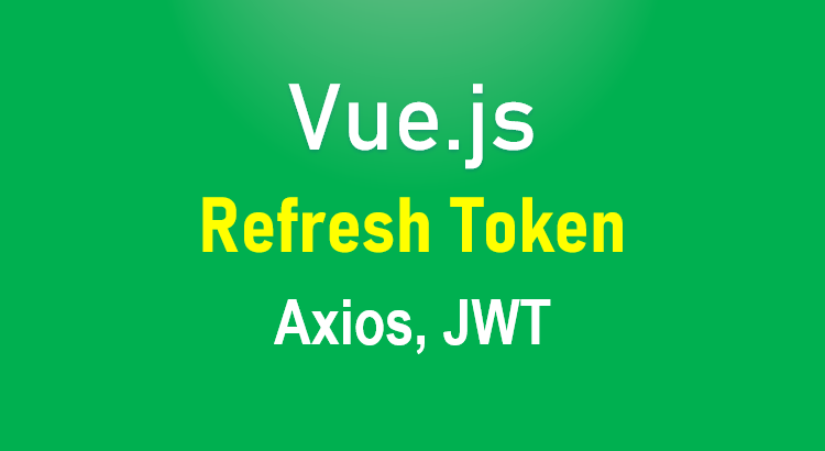 vue-refresh-token-axios-jwt-example-feature-image