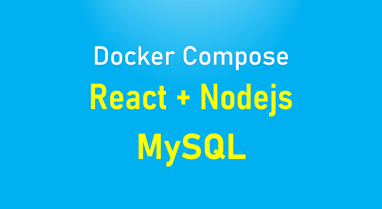 docker-compose-react-nodej-mysql-feature-image