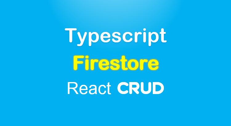 react-typescript-firestore-crud-feature-image
