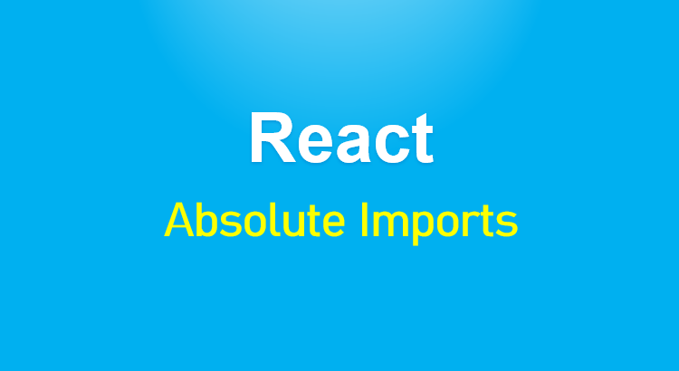 absolute-import-react-feature-image