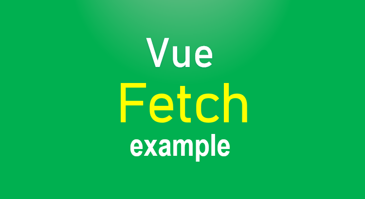 vue-fetch-example-feature-image